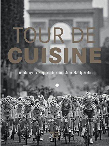 Tour de Cuisine - Lieblingsrezepte der besten Radprofis