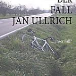 Der Fall Jan Ullrich... unser Fall?